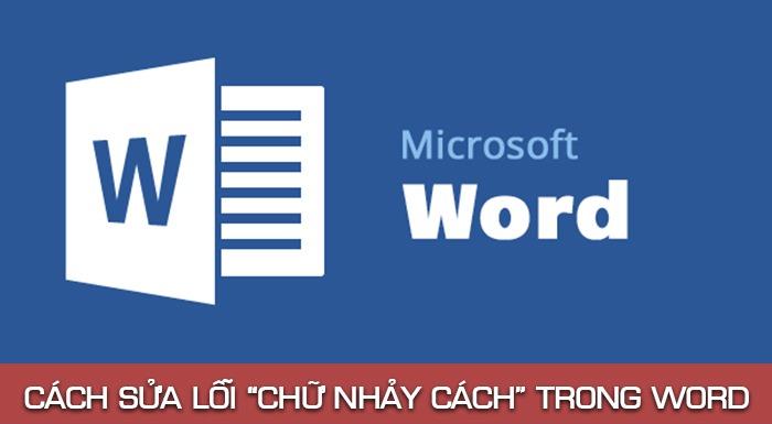 cach-sua-loi-chu-nhay-cach-trong-word