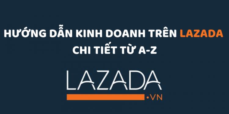 Hướng dẫn kinh doanh trên Lazada chi tiết từ A-Z