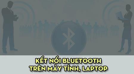 Khắc phục lỗi không tìm thấy kết nối Bluetooth trên máy tính laptop