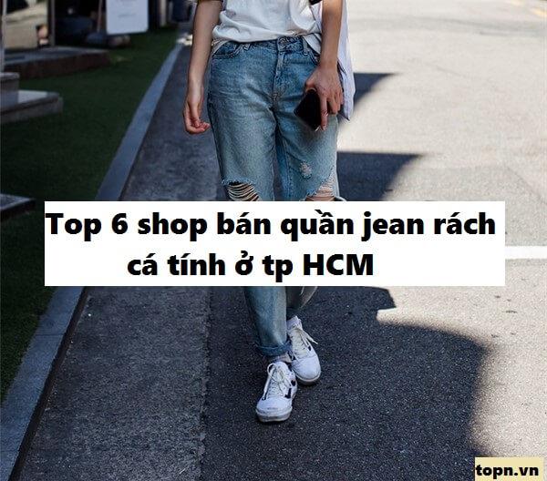 Top 6 shop bán quần Jean rách rất cá tính ở TP Hồ Chí Minh